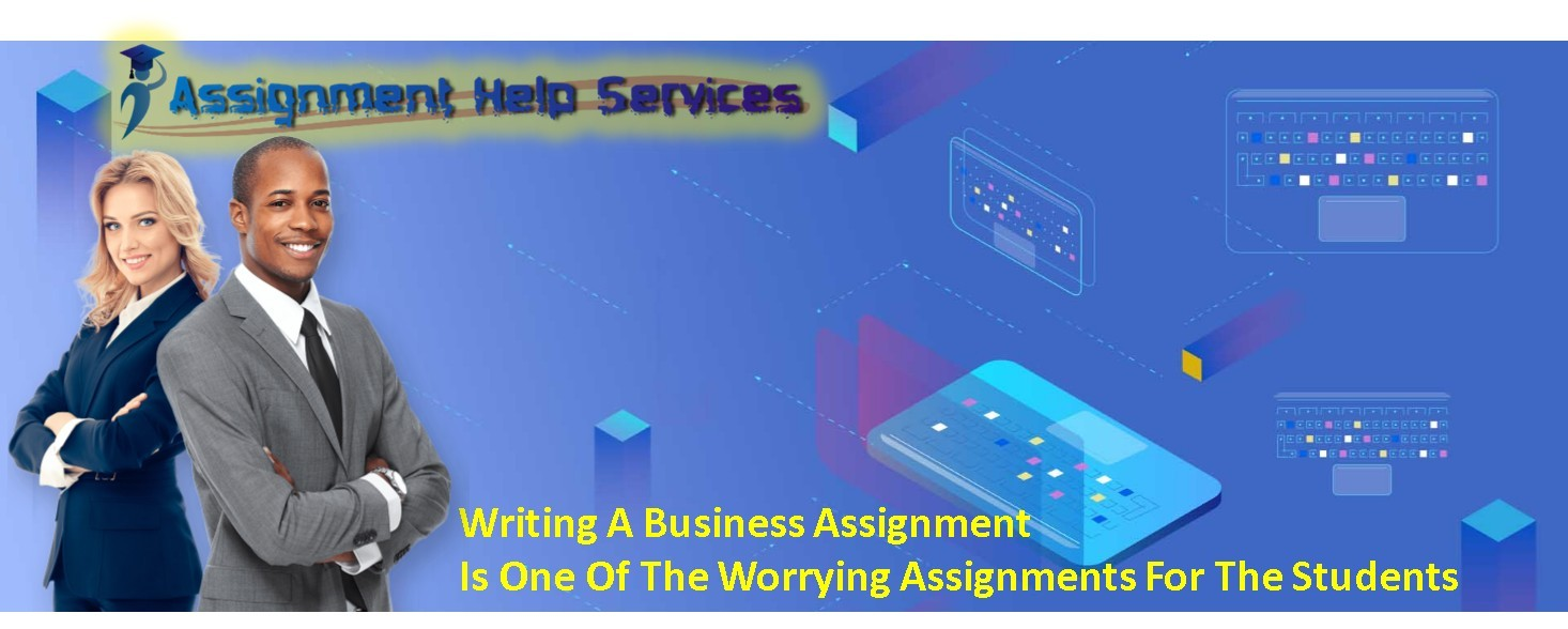Writing A Business Assignment Is One Of The Troublesome Assignments For The Students