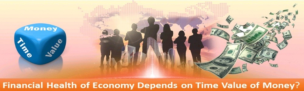 Financial Health Of Economy Depends On Time Value Of Money